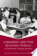 Libraries and the Reading Public in Twentieth Century America