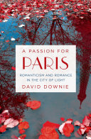 A Passion For Paris : author's encyclopedic knowledge of the city and...
