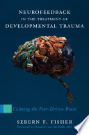 Neurofeedback In The Treatment Of Developmental Trauma Calming The Fear Driven Brain