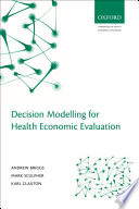 Decision Modelling For Health Economic Evaluation : techniques, starting with the basics of constructing...