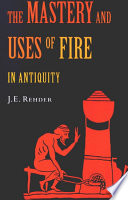 Mastery and Uses of Fire in Antiquity