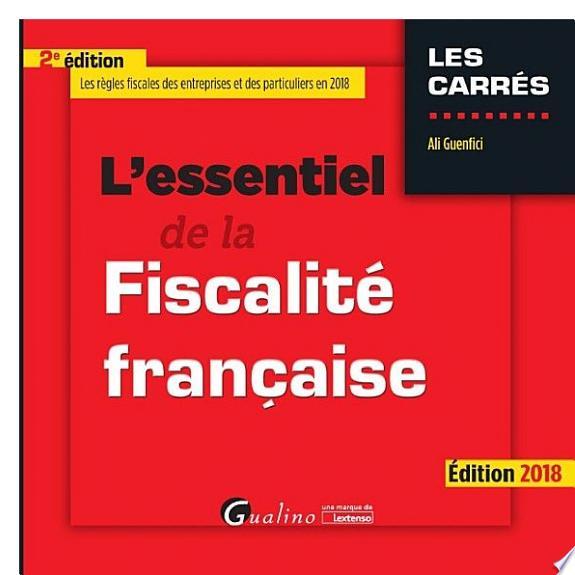 L'essentiel de la fiscalité française / Ali Guenfici.- Issy-les-Moulineaux : Gualino, une marque de Lextenso , DL 2018