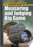 A Boone and Crockett Field Guide to Measuring and Judging Big Game