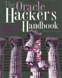 The Oracle Hacker S Handbook : an oracle system from hackers to keep...