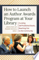 How to Launch an Author Awards Program at Your Library: Curating Self-Published Books, Reaching Out to the Community