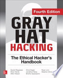 Gray Hat Hacking The Ethical Hacker's Handbook, Fourth Edition : your network and avert digital catastrophe with...