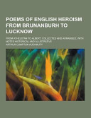 Poems of English Heroism from Brunanburh to Lucknow  from Athelstan to Albert  Collected and Arranged  with Notes Historical and Illustrative