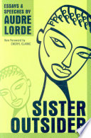 Sister outsider : essays and speeches / by Audre Lorde ; [new foreword by Cheryl Clarke].