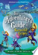 The Adventurer s Guide to Successful Escapes Book PDF