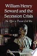 William Henry Seward and the Secession Crisis Book PDF