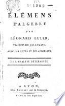 Elémens d'algebre par Léonard Euler, traduits de l'allemand, avec des notes et des additions
