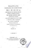 Trattato completo ed elementare di fisica esposto in un ordine nuovo secondo le moderne scoperte dal signor Antonio Libes tradotto dal francese sulla nuova edizione fatta dall autore e corredato di note e illustrazioni da Luigi Baroni     Tomo I   III