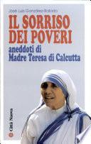 Il sorriso dei poveri  Aneddoti di madre Teresa di Calcutta
