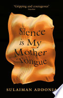 Silence is My Mother Tongue by Sulaiman Addonia