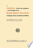 A Commentary, critical and explanatory on the Norwegian text of Henrik Ibsen's Peer Gynt its language, literary associations and folklore