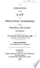 A Treatise on the law of Mercantile Guaranties  and of Principal and Surety in general  The second edition  with corrections and additions