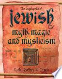 The Encyclopedia of Jewish Myth, Magic and Mysticism Jewish Mysticism? The Fabulous Miraculous