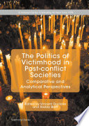 The Politics of Victimhood in Post conflict Societies