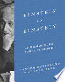 Einstein on Einstein: Autobiographical and Scientific Reflections