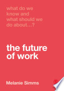 What Do We Know And What Should We Do About The Future Of Work
