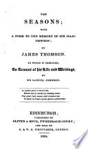 The Seasons  with a Poem to the Memory of Sir Isaac Newton  by James Thomson  To which is Prefixed  an Account of His Life and Writings  By Dr  Samuel Johnson