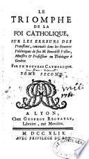 Le triomphe de la foi catholique sur les erreurs des protestans, contenuës dans les oeuvres polémiques de feu M. Benedict Pictet par François Vernet