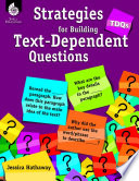 TDQs  Strategies for Building Text Dependent Questions