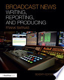 Broadcast News Writing  Reporting  and Producing
