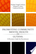 Promoting Community Mental Health in Guyana  A Resource Guide for Practitioners