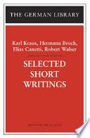 Selected Short Writings: Karl Kraus, Hermann Broch, Elias Canetti, Robert Walser