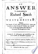 An Answer To A Book Published By R Smith Of Westchester Wherein The People Of God Called Quakers More Particularly In This County Of Cheshire Are Cleared From The False Accusations By Him Charged Upon Them book