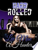 Hard Rolled  A Rock Star Romance
