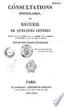 Consultations épistolaires ou recueil de quelques lettres écrites par un membre de la Chambre des Communes d'Angleterre et par un pair de France sur divers sujets politiques