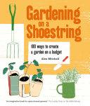 Gardening on a Shoestring: 100 Creative Ideas