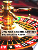 Only One Roulette Strategy You Need To Know