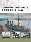 German Commerce Raiders 1914–18 : war i, the surface ships that...