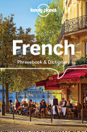 Lonely Planet French Phrasebook & Dictionary : to culturally enriching travels with...
