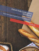 French Verb Conjugation Workbook: Blank Verb Table Templates for Study and Practice