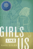 Girls like us / Gail Giles.