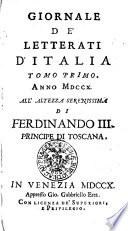 Giornale de'Letterati d'Italia Tomo Primo. Anno MDCCX. Allʻ Altezza Serenissima Di Ferdinando III. Principe Di Toscana