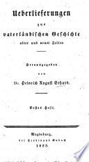Ueberlieferungen zur vaterländischen Geschichte alter und neuer Zeiten. Herausgegeben von Dr H. A. Erhard