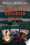 The Madman S Daughter Trilogy The Complete Collection book