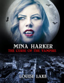 Mina Harker: The Curse Of The Vampire : mina was almost turned into a vampire, she...