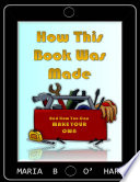 How This Book Was Made   How You Can Make Your Own