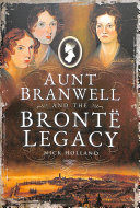 Aunt Branwell And The Brontë Legacy : of a large and influential cornish family...