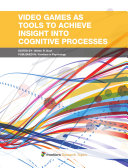 Video Games as Tools to Achieve Insight into Cognitive Processes