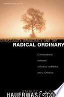 Christianity  Democracy  and the Radical Ordinary