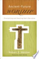 Ebook Ancient-Future Worship (Ancient-Future) Epub Robert E. Webber Apps Read Mobile