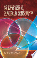 An Introduction to Matrices  Sets and Groups for Science Students