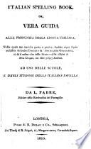Italian spelling book, or, vera guida alla pronunzia della lingua Italiana